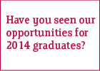 Banner - have you seen our opportunities for 2014 graduates?